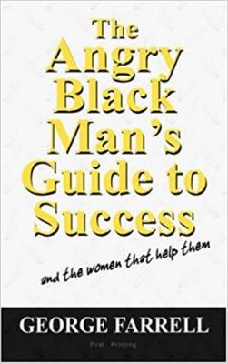 The Angry Black Man's Guide to Success