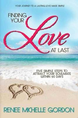 Finding Your Love At Last by Renee Michelle Gordon
