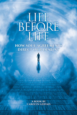 Life Before Life: How Soul Agreements Direct our Destiny by Carolyn Gervais