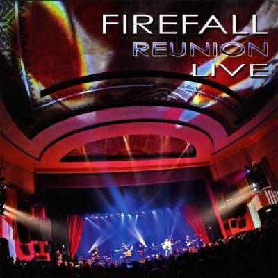FIREFALL 'Reunion Live' February 26, 2009  -Available at amazon.com