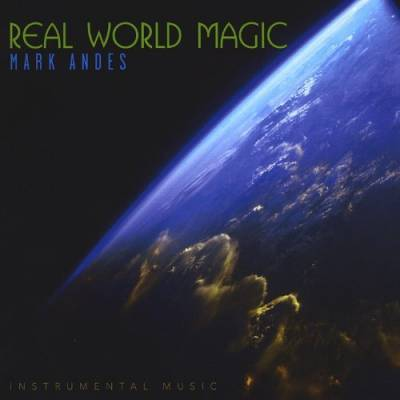 """Real World Magic"" is an an awesome and amazing instrumental CD"