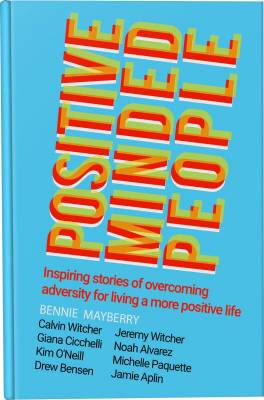 Positive Minded People - Inspiring Stories of Overcoming Adversity for Living a More Positive Life