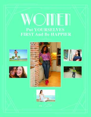 Women Put Yourselves First and Be Happier Book