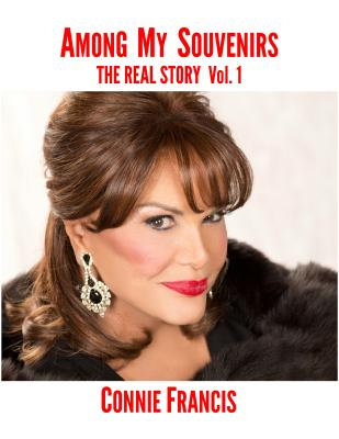 Among My Souvenirs: The Real Story (Volume 1) by Connie Francis