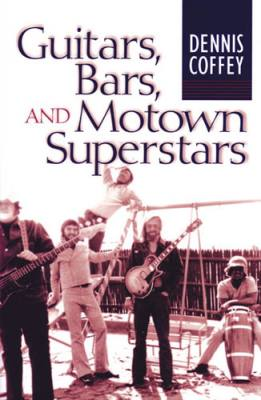 Guitars, Bars, and Motown Superstars 1st Edition by Dennis Coffey available at amazon.com