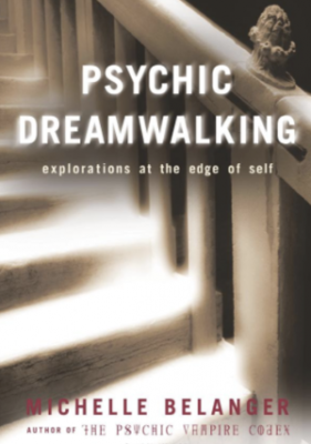 HISTORY, THEORY AND PRACTICE OF DREAMWALKING