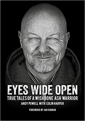 Eyes Wide Open: True Tales Of A Wishbone Ash Warrior by Andy Powell available at amazon.com