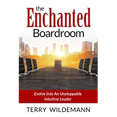 The Enchanted Boardroom: Evolve Into An Unstoppable Intuitive Leader