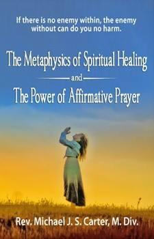 The Metaphysics of Spiritual Healing and the Power of Affirmative Prayer