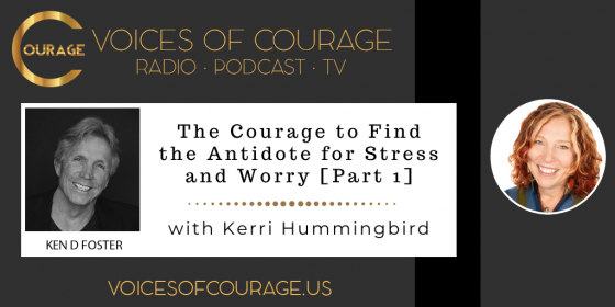 The Courage to Find the Antidote for Stress and Worry with Kerri Hummingbird