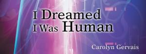 I Dreamed I Was Human with Carolyn Gervais