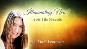 Illuminating Now! Linzi's Life Secrets with Linzi Levinson