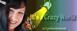 It's a Crazy World with Cynthia McIntosh