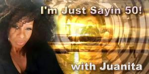 I'm Just Sayin 50 with Juanita Dillard