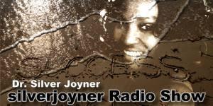 Silverjoyner Radio Show with Dr Silver Joyner