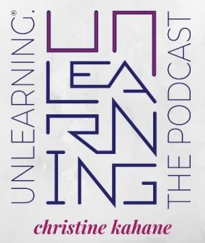 Unlearning: The Podcast with Christine Kahane