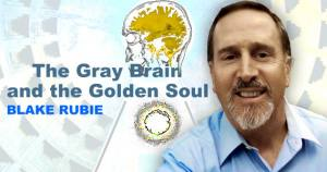 The Gray Brain and the Golden Soul with Blake Rubie