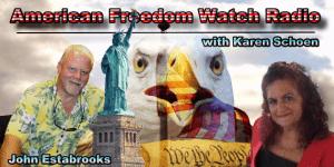American Freedom Watch Radio with Karen Schoen and John Estabrooks
