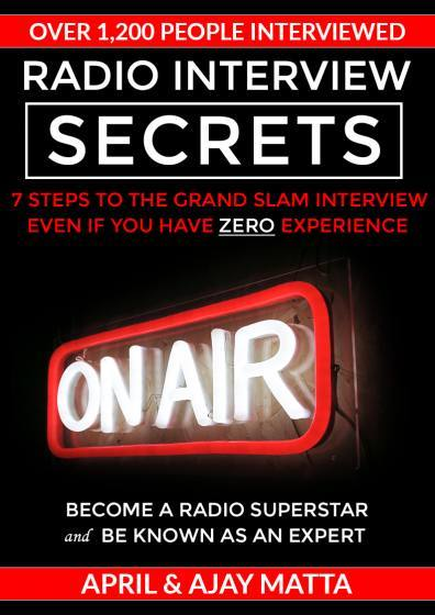 "RADIO INTERVIEW SECRETS 7 Steps To The Grand-Slam Interview  ""Even If You Have ZERO Media Experience!"" By, April & Ajay Matta"