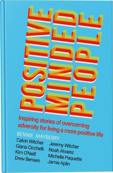 Positive Minded People: Inspiring Stories of Overcoming Adversity for Living a More Positive Life - Fall 2017