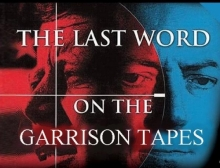 John Barbour The Last Word on the Garrison Tapes