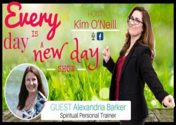 Every Day is a New Day with Kim O'Neill & Guest Alexandria Barker