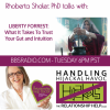 Intuition, Loving Yourself and New Beginnings - Dr. Rhoberta Shaler talks with Liberty Forrest