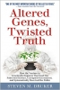 Altered Genes Twisted Truth by Steven Druker
