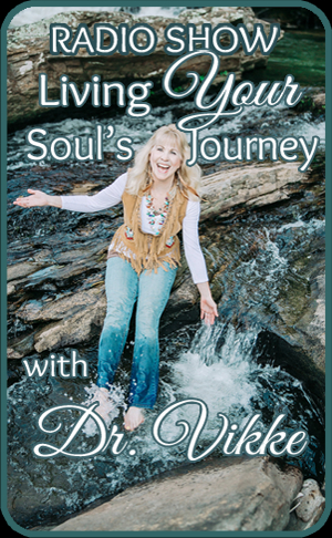 Living Your Soul's Journey with Dr. Vikke