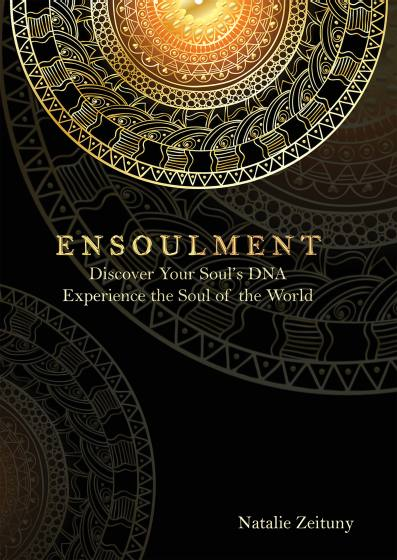 Ensoulment: Discover Your Soul's DNA, Experience the Soul of the World