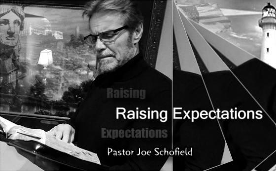 Raising Expectations with Pastor Joe Scofield